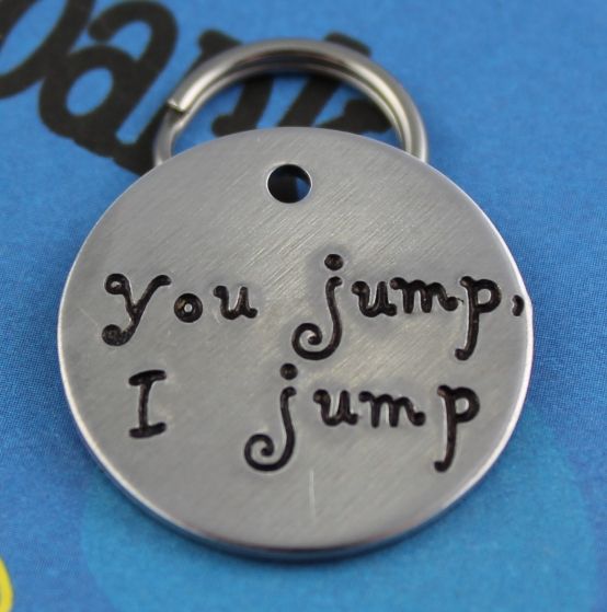 Handstamped Unique Dog Name Tag - Customized - You Jump, I Jump