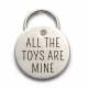 All the Toys are Mine - Unique Funny Dog ID Tag
