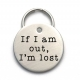 If I Am Out, I'm Lost Dog Tag -  Engraved Stainless Steel Custom Pet ID