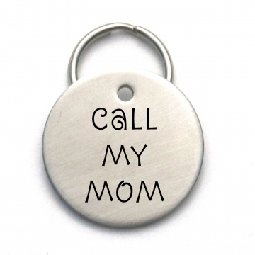Call My Mom - Stainless Steel Engraved Dog Tag