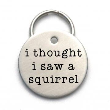 I Thought I Saw a Squirrel Pet Tag - Cute Metal Dog ID