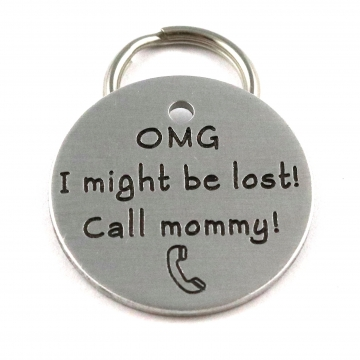 OMG I Might Be Lost, Call Mommy! Funny Customized Pet Tag