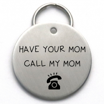 Custom Pet ID Tag - Unique Engraved Dog ID - Funny Stainless Steel Dog Tag - Have Your Mom Call My Mom