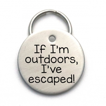 Engraved Stainless Steel Pet ID Tag - Personalized Unique Dog Name Tag - Customized - If I'm Outdoors I've Escaped