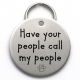 LARGE Metal Dog Tag  - Have Your People Call My People - Unique Cute Tag