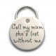 Call My Mom, She's Lost Without Me - Customized Pet Tag