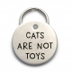 Cats Are Not Toys - Unique Funny Dog ID Tag