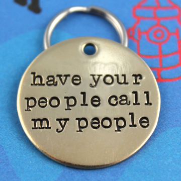 Have Your People Call My People Dog Collar Tag - Personalized Pet ID Tag