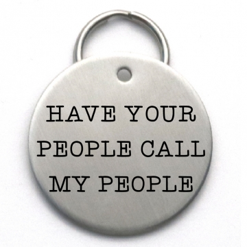 Have Your People Call My People - Funny Large Size Pet Tag