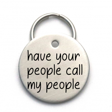 Have Your People Call My People - Engraved Custom Dog Tag
